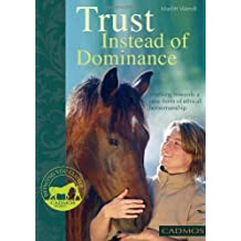 Trust Instead of Dominance: Working Towards a New Form of Ethical Horsemanship (Bringing You Closer) by Marlitt Wendt (2011-03-30)