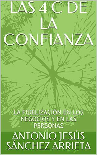 LAS 4 C DE LA CONFIANZA: LA FIDELIZACIÓN EN LOS NEGOCIOS Y EN LAS PERSONAS