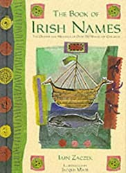 The Book of Irish Names: The Origins and Meanings of Over 150 Names for Children by Iain Zaczek (1999-09-01)