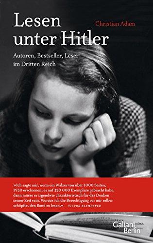 Lesen unter Hitler: Autoren, Bestseller, Leser im Dritten Reich