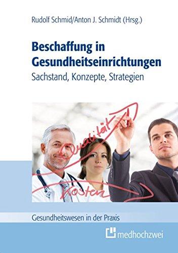 Beschaffung in Gesundheitseinrichtungen – Sachstand, Konzepte, Strategien (Gesundheitswesen in der Praxis)
