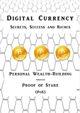 Digital Currency Secrets, Success and Riches: Personal Wealth-Building through Proof of Stake (PoS): The Poor Man's Mining (Bitcoin and Digital Currency Investing and Mining) (English Edition)