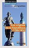 Aux origines de la République (1789-1914) (Doc en poche - Regard d'expert)