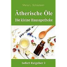 Ätherische Öle - Die kleine Hausapotheke (Sofort Ratgeber, Band 2)