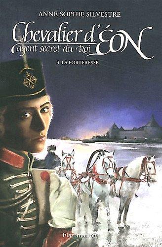 Chevalier d'Eon, agent secret du Roi, Tome 3 : La forteresse