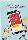 Carlotta, Henri und das Leben. Mama ist offline und nix geht mehr: Like it!?