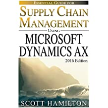 Essential Guide for Supply Chain Management using Microsoft Dynamics AX: 2016 Edition (Essential Guides for Microsoft Dynamics AX Book 1) (English Edition)