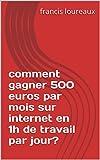 Telecharger Livres comment gagner 500 euros par mois sur internet en 1h de travail par jour (PDF,EPUB,MOBI) gratuits en Francaise