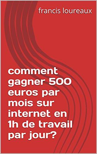 Comment Gagner 500 Euros Par Mois Sur Internet En 1h De Travail Par