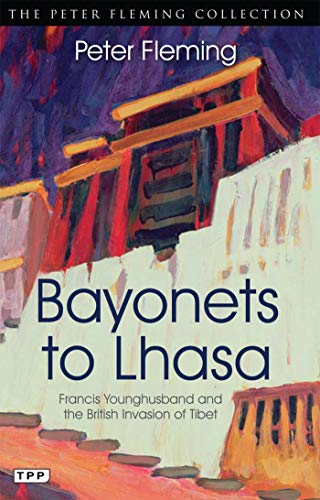 Peter Fleming - Bayonets to Lhasa: The British Invasion of Tibet (Peter Fleming Collection)