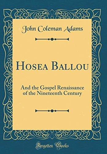 Hosea Ballou: And the Gospel Renaissance of the Nineteenth Century (Classic Reprint)