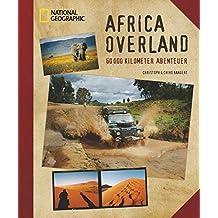 Africa Overland: 60000 Kilometer Abenteuer