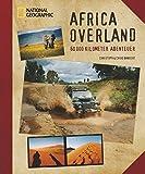 Africa Overland: 60000 Kilometer Abenteuer - Christoph Bangert, Chiho Bangert