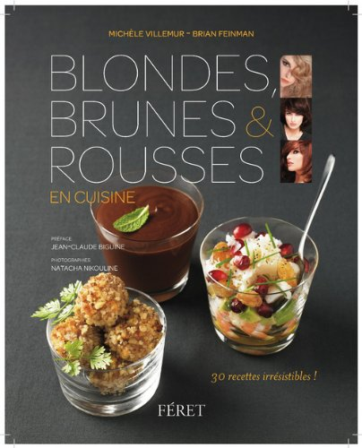 Blondes, brunes et rousses en cuisine : 30 recettes irresistibles
