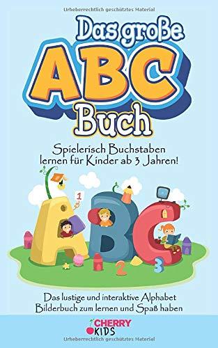 Das große ABC Buch: Spielerisch Buchstaben lernen für Kinder ab 3 Jahren! Das lustige und interaktive Alphabet Bilderbuch zum lernen und Spaß haben