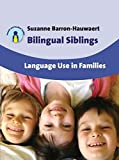 [Bilingual Siblings: Language Use in Families] (By: Suzanne Barron-Hauwaert) [published: December, 2010]