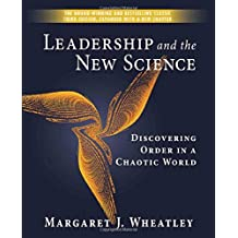 Leadership and the New Science: Discovering Order in a Chaotic World: Discovering Order in a Chaotic World