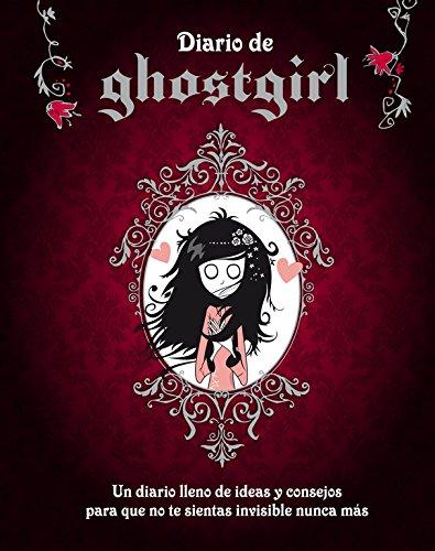 Diario de Ghostgirl (Ghostgirl): Un diario lleno de ideas y consejos para que no te sientas invisible nunca más
