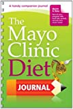 The Mayo Clinic Diet Journal: A handy companion journal by the weight-loss experts at Mayo Clinic (2012-01-01)