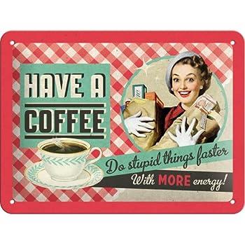 Nostalgic-Art Have A Coffee Do Stupid Things Signe d'acier (na 2015)