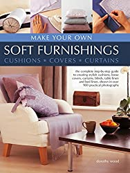 Make Your Own Soft Furnishings: The Complete Step-by-Step Guide to Creating Stylish Cushions, Loose Covers, Curtains, Blinds, Table Linen and Bed Linen, Shown in Over 900 Practical Photographs