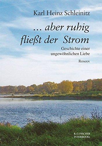 ... aber ruhig fließt der Strom: Geschichte einer ungewöhnlichen Liebe (R.G. Fischer INTERBOOKs ECO)