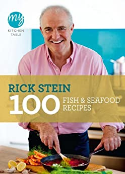 My Kitchen Table: 100 Fish and Seafood Recipes by [Stein, Rick]