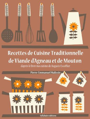 Recettes de Cuisine Traditionnelle de Viande d'Agneau et de Mouton (La cuisine d'Auguste Escoffier t. 13) par Auguste Escoffier