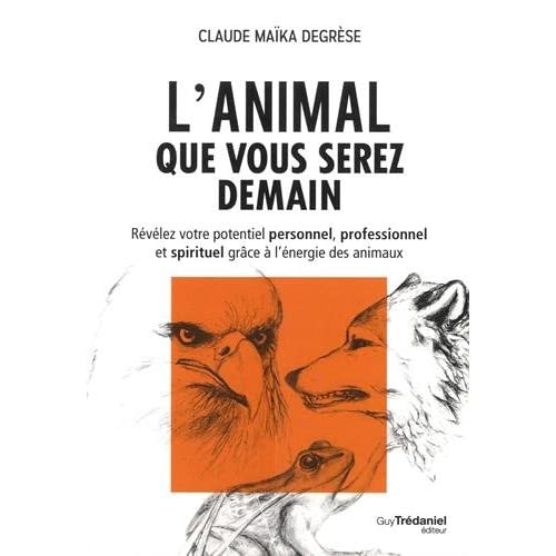 L'animal que vous serez demain : Révélez votre potentiel personnel, professionnel et spirituel grâce à l'énergie des animaux