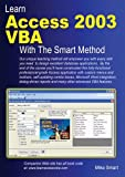 Learn Access 2003 VBA With The Smart Method: Courseware tutorial for self-instruction to beginner and intermediate level (Smart Method S)