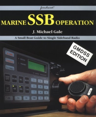 Marine SSB Operation: A Small Boat Guide to Single Sideband Radio by J. Michael Gale (1998-11-01)