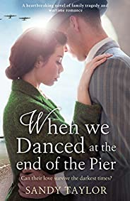 When We Danced at the End of the Pier: A heartbreaking novel of family tragedy and wartime romance (Brighton G