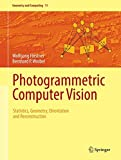 Photogrammetric Computer Vision: Statistics, Geometry, Orientation and Reconstruction (Geometry and Computing, Band 11)