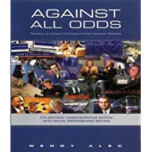 Against All Odds: The Story of Europe's First Daily Christian Television Network by Wendy Alec (2001-04-12)
