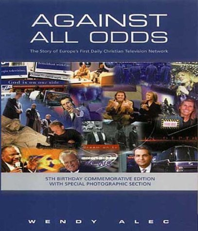 Against All Odds: The Story of Europe's First Daily Christian Television Network by Wendy Alec (12-Apr-2001) Paperback