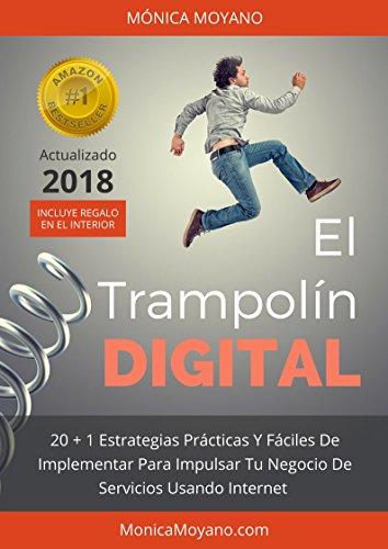 El Trampolín Digital: 20 + 1 Estrategias Prácticas Y Fáciles de Implementar Para Impulsar Tu Negocio De Servicios Usando Internet por Mónica Moyano