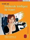 Emotionale Intelligenz für Frauen: Gefühle und Intuitionen als weibliche Stärken