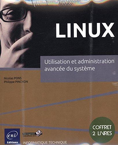 Linux - Coffret de 2 livres : Utilisation et administration avancée du système par Philippe PINCHON Nicolas PONS