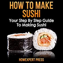 How to Make Sushi: Your Step-by-Step Guide to Making Sushi