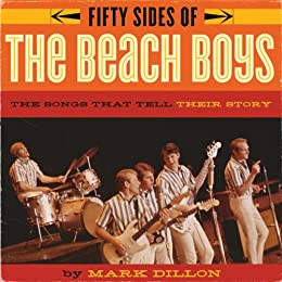 Fifty Sides of the Beach Boys: The Songs that Tell Their Story by [Dillon, Mark]