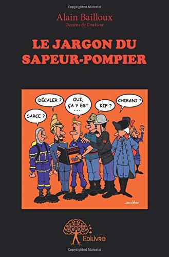 Le Jargon du Sapeur-Pompier par Alain Bailloux
