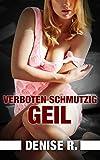 #4: Verboten Schmutzig Geil – 500 Seiten Sex (Erotik ab 18 unzensiert, tabulose Sexgeschichten ab 18, Sex Erotik Deutsch)