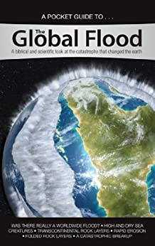 The Global Flood: A biblical and scientific look at the catastrophe that changed the earth (Answers in Genesis Pocket Guides) by [Ham, Ken , Lovett, Tim , Snelling, Andrew, Whitmore, John ]