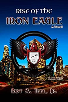 Rise of The Iron Eagle: A Suspense-Thriller The Iron Eagle Series Book: One (English Edition) di [Teel Jr., Roy A.]