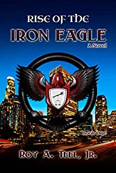 Rise of The Iron Eagle: The Iron Eagle Series Book One (English Edition)