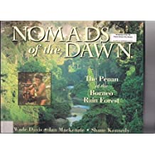 Nomads of the Dawn: The Penan of the Borneo Rain Forest by Wade Davis (1995-04-02)