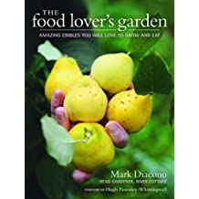 The Food Lover's Garden: Amazing Edibles You Will Love to Grow and Eat