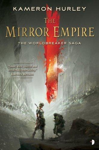 The Mirror Empire: Worldbreaker Saga 1 (The Worldbreaker Saga) by Kameron Hurley (2014-08-26)