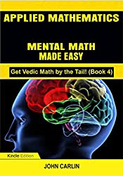 "APPLIED MATHEMATICS: MENTAL MATH MADE EASY""This book is awesome. Makes math easy to understand""---Melissa H.A hot new and easy book about quick, fast, short,rapid mental mathematics for children in grade school, middle school, or senior high.This boo..."