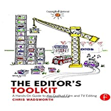The Editor's Toolkit: A Hands-On Guide to the Craft of Film and TV Editing